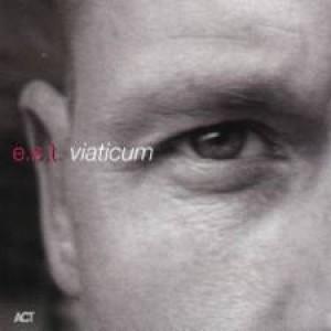 e.s.t. Esbjorn Svensson Trio - VIATICUM