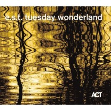 e.s.t. Esbjorn Svensson Trio - TUESDAY WONDERLAND