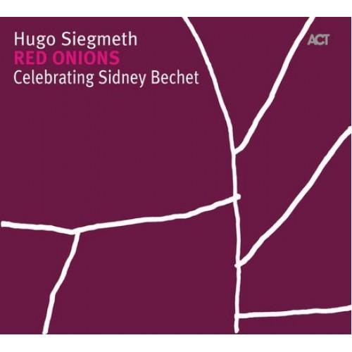 Hugo Siegmeth - RED ONIONS-CELEBRATING SIDNEY BECHET