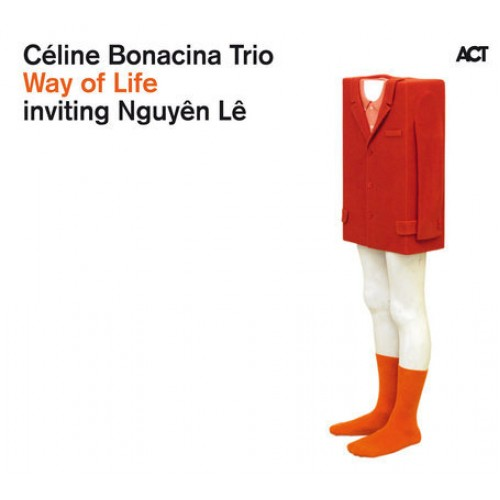 Celine Bonacina Trio/Nguyen Le - WAY OF LIFE