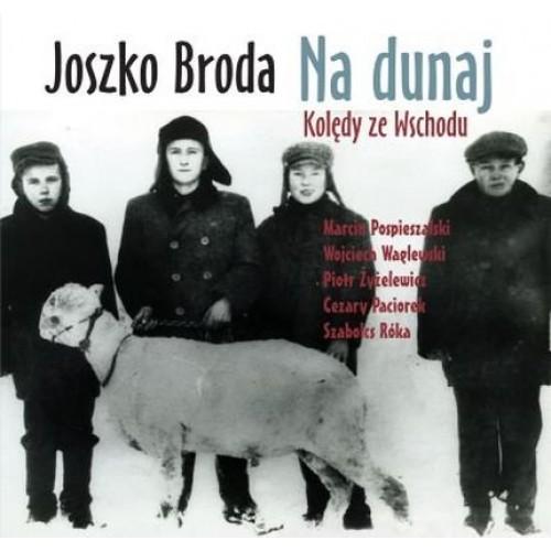 Joszko Broda - NA DUNAJ-KOLĘDY ZE WSCHODU [CD]