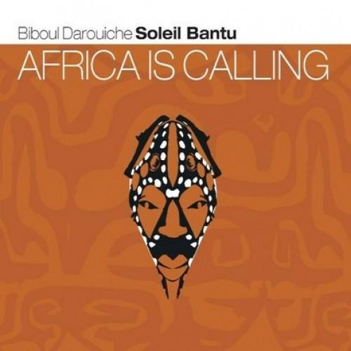 Biboul Darouiche/Soleil Bantu - AFRICA IS CALLING