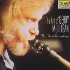 Gerry Mulligan - THE ART OF GERRY MULLIGAN-THE FINAL RECORDINGS