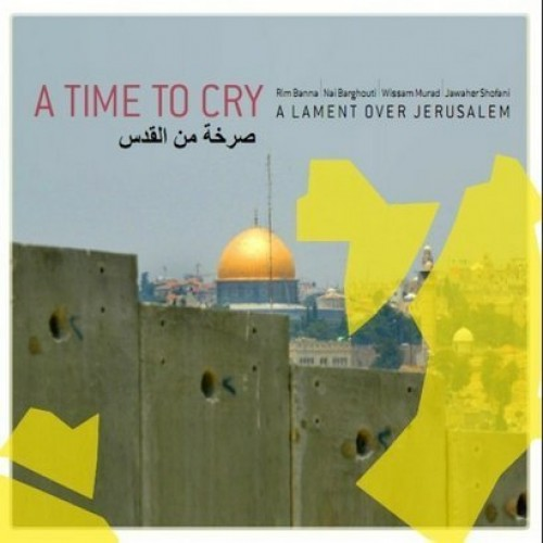 A TIME TO CRY-A LAMENT OVER JERUSALEM - Various Artists