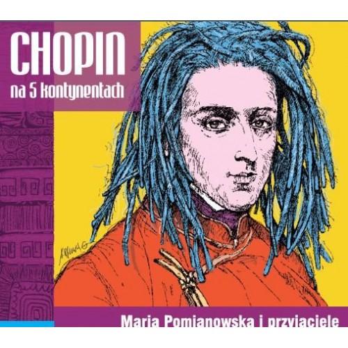 Maria Pomianowska i Przyjaciele - Chopin na 5 kontynentach [CD]