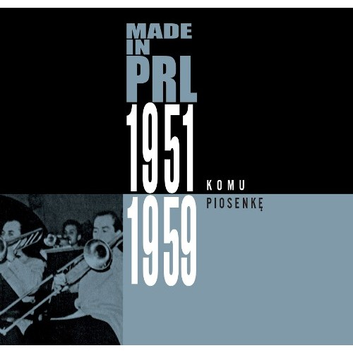 KOMU PIOSENKĘ. MADE IN PRL 1951-1959 - Various Artists