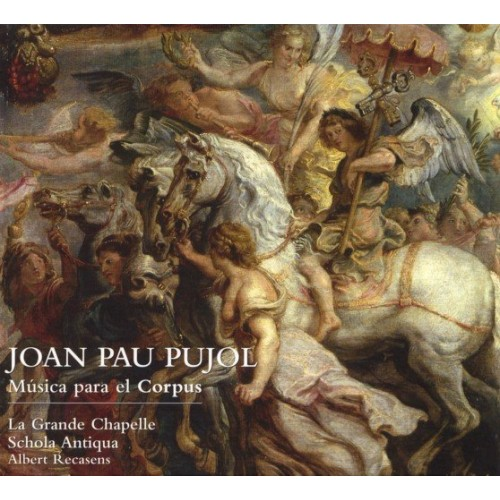 La Grande Chapelle - JOAN PAU PUJOL: MUSICA PARA EL CORPUS