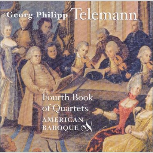 American Baroque - TELEMANN: FOURTH BOOK OF QUARTETS