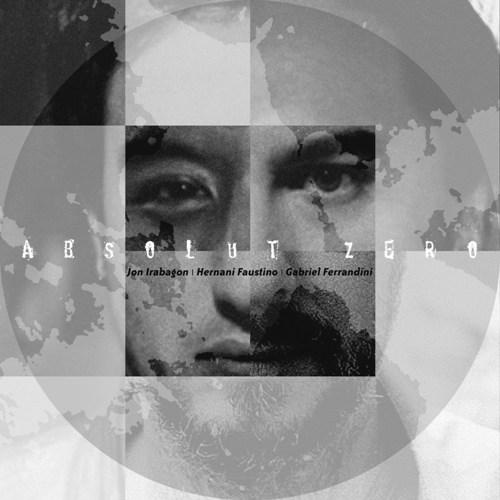 Jon Irabagon/Hernani Faustino/Gabriel Ferrandini - ABSOLUT ZERO