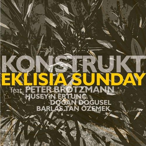 Konstrukt/Peter Brotzmann - EKLISIA SUNDAY