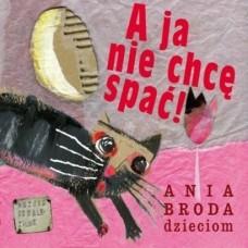 Ania Broda Dzieciom - A JA NIE CHCĘ SPAĆ