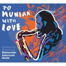 Grzegorski/Ślusarczyk/Białowolski/Adamczak/Skolik - To Muniak With Love (CD)