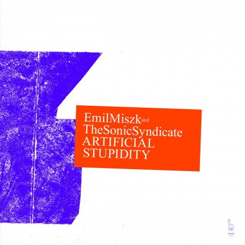 EMIL MISZK & THE SONIC SYNDICATE - ARTIFICIAL STUPIDITY (C D)
