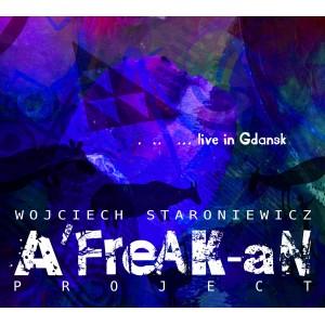 Wojciech Staroniewicz - A'FreAK-aN Project - Live in Gdańsk (CD)