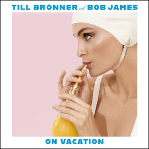 Till Bronner & Bob James - On Vacation (CD)