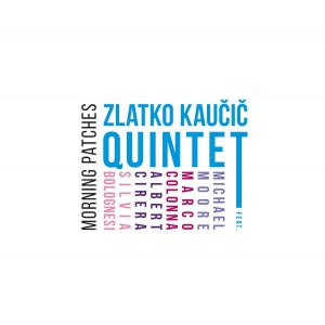Zlatko Kaucic Quintet - Morning Patches (CD)