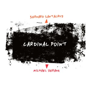 Bernard Santacruz & Michael Zerang - Cardinal Point [CD]