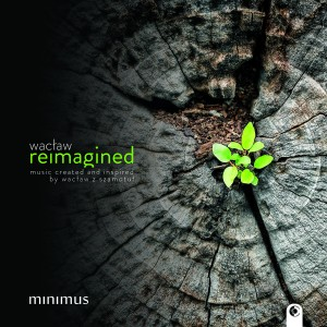 Zespol Wokalny Minimus - Waclaw Reimagined - Music Created and Inspired by Waclaw z Szamotul [CD]