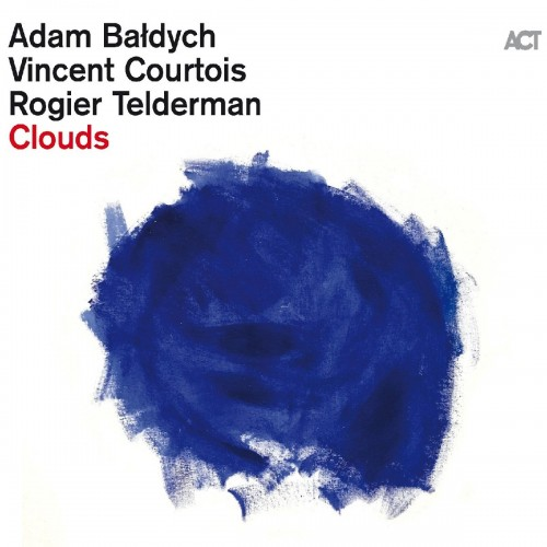 Adam Baldych Vincent Courtois Rogier Telderman - Clouds