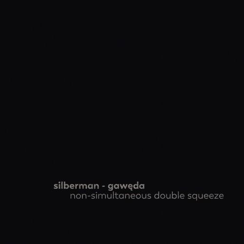 Silberman - Gawęda - Non-simultaneous double squeeze [CD]