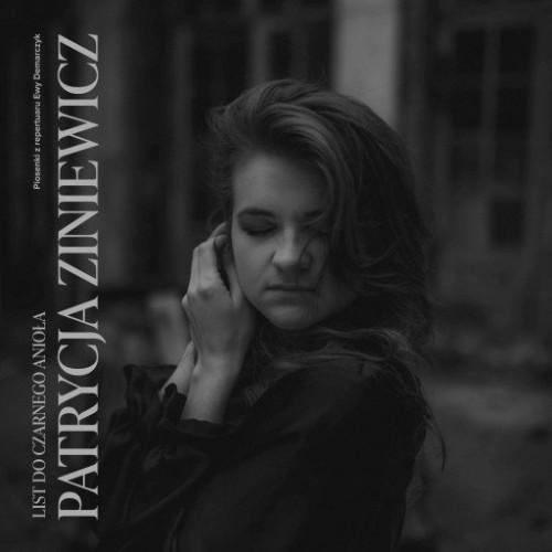 Patrycja Ziniewicz - List do Czarnego Anioła - Piosenki z repertuaru Ewy Demarczyk [CD]