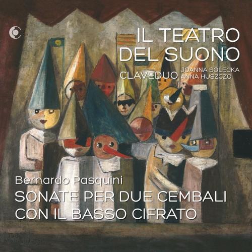 ClaveDuo - Il Teatro Del Suono (Bernardo Pasquini - Sonate Per Due Cembali Con Il Basso Cifrato) [CD]