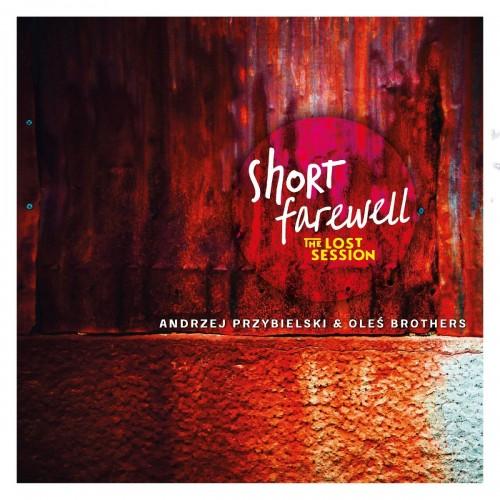 Andrzej Przybielski & Oleś Brothers - Short Farewell: The Lost Session [CD]