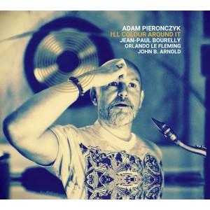 Adam Pierończyk Quartet ( Jean-Paul Bourelly, Orlando Le Fleming, John B. Arnold) - I'll Colour Around It [CD]