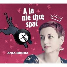 Ania Broda - PAKIET: A JA NIE CHCĘ SPAĆ [reedycja] + NAJLEPSZE ŻYCZENIE