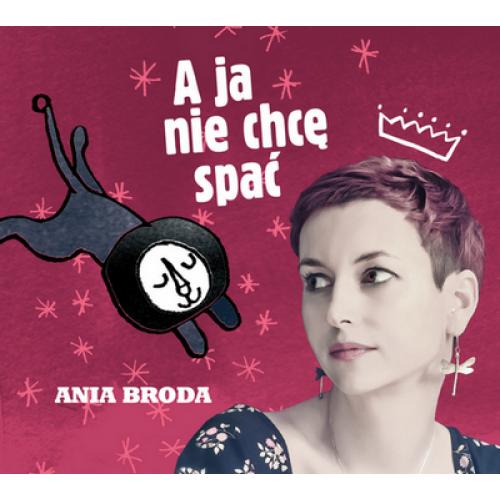 Ania Broda - A JA NIE CHCĘ SPAĆ [REEDYCJA] [CD]