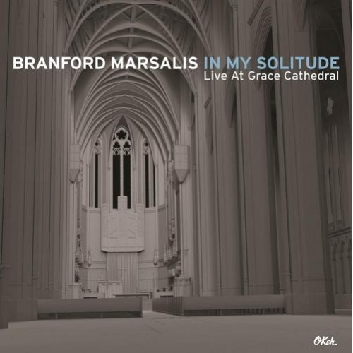 Branford Marsalis - IN MY SOLITUDE (LIVE AT GRACE CATHEDRAL)