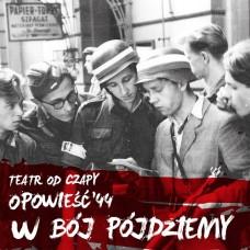 """Teatr Muzyczny Od Czapy - W BÓJ PÓJDZIEMY - TRYLOGIA """"OPOWIEŚĆ '44"""" Vol.1"""