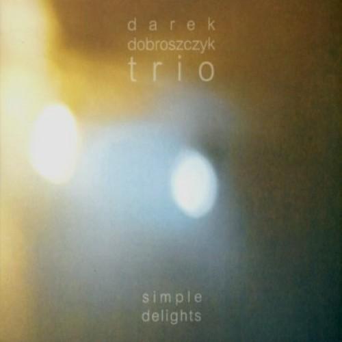 Darek Dobroszczyk Trio - SIMPLE DELIGHTS