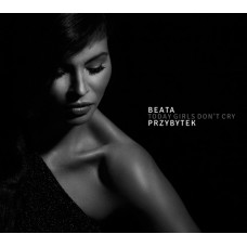 Beata Przybytek - TODAY GIRLS DON'T CRY