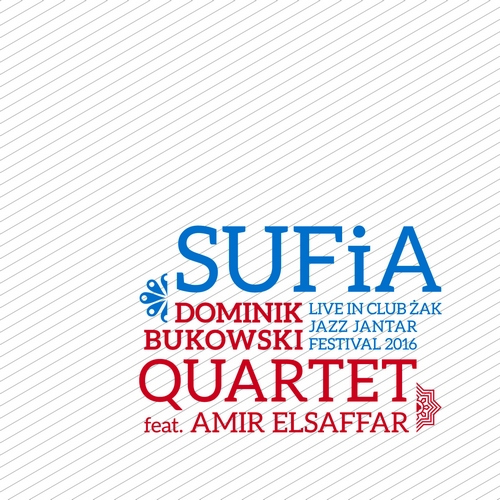 Dominik Bukowski Quartet feat. Amir Elsaffar - SUFIA (LIVE IN CLUB ŻAK JAZZ JANTAR FESTIVAL 2016) [CD]