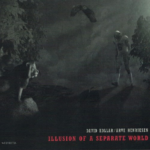 David Kollar & Arve Henriksen - ILLUSION OF A SEPARATE WORLD