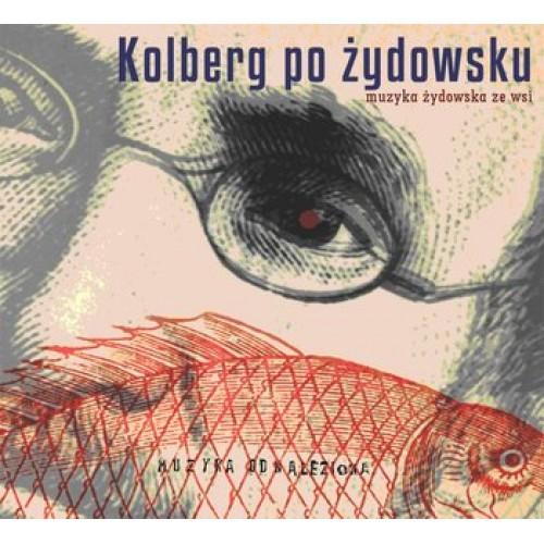 Kolberg po żydowsku: muzyka żydowska ze wsi [Book+CD]