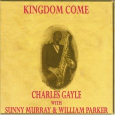 Charles Gayle with Sunny Murray & William Parker - KINGDOM COME