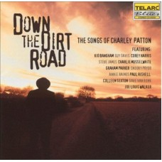 DOWN THE DIRT ROAD: SONGS OF CHARLEY PATTON - Various Artists