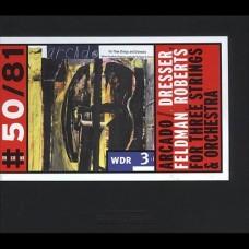 Arcado (Mark Dresser/Mark Feldman/Hank Roberts) - FOR THREE STRINGS & ORCHESTRA