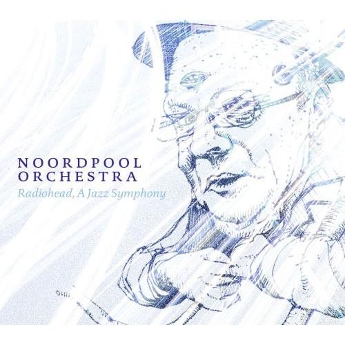 Noordpool Orchestra - RADIOHEAD-A JAZZ SYMPHONY