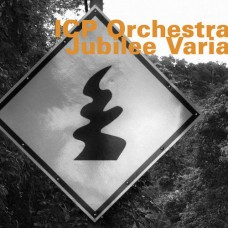 ICP Orchestra - JUBILEE VARIA