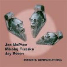 Joe McPhee/Mikołaj Trzaska/Jay Rosen - INTIMATE CONVERSATIONS