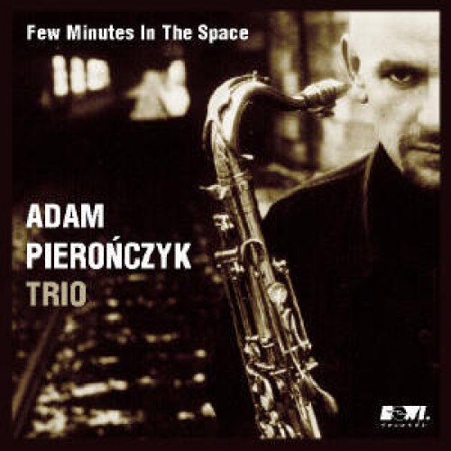 Adam Pierończyk Trio - FEW MINUTES IN THE SPACE