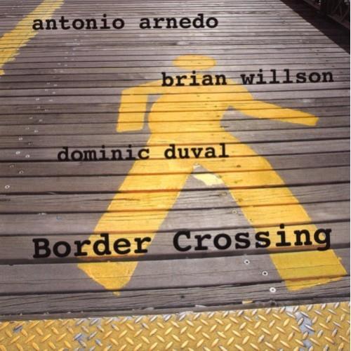 Antonio Arnedo/Brian Willson/Dominic Duval - BORDER CROSSING