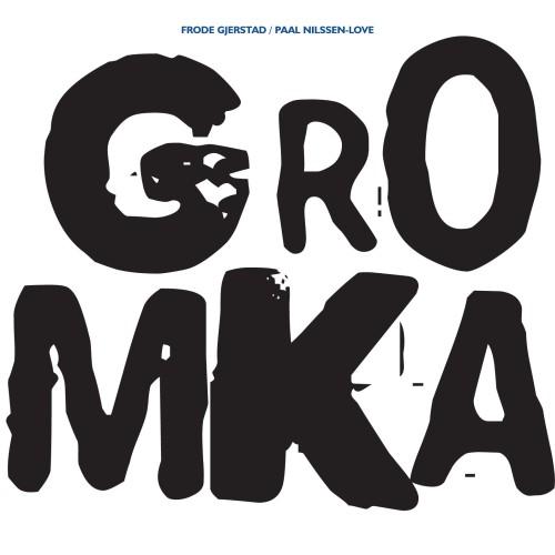 Frode Gjerstad/Paal Nilssen-Love - GROMKA